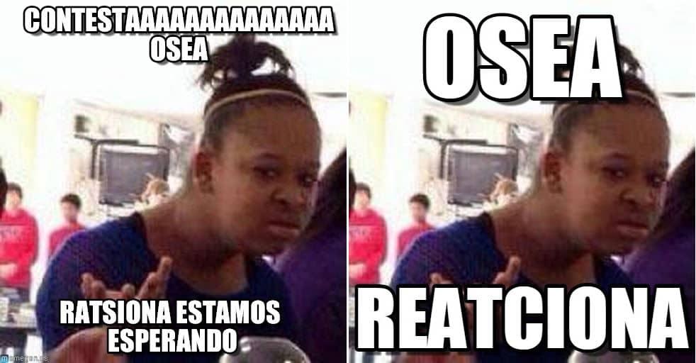 Memes de 'osea reatziona'.